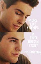 more like enemies ➶ a theo raeken story by simplytbs