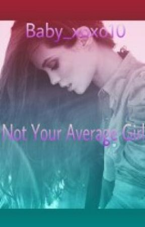 Not Your Average Girl by Baby_xoxo10