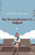 Mis Recomendaciones en Wattpad 📖 by montmel4