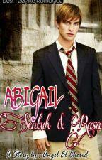 ABIGAIL ( Sentuh & Rasa )  by PrincessKhaisy