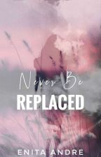 NEVER BE REPLACED by enita88