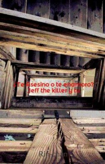 ¿Te Asesino o te enamoro? Jeff the killer y tu