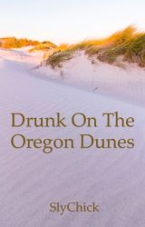 Drunk on the Oregon Dunes by outofthisworldweird