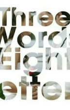 Three Words Eight Letters [Completed] by JomilleRemulla
