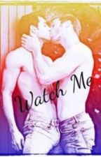 Watch me    (BoyXBoy) by lilvampirequeen00