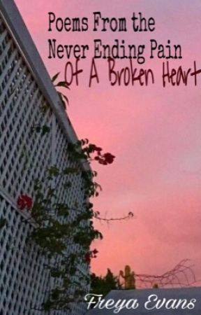 Poems from the Never Ending Pain of a Broken Heart by Freya_Evans