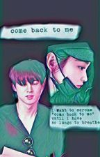 COME BACK TO ME by Mrs_ohsehunn