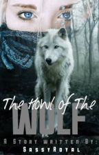 The Howl of the Wolf | ✓ by sassyroyal