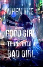 When the Good Girl turns into a Bad Girl by Onainimas