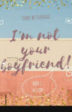 I'm not your boyfriend! [BL] by Tsurugii