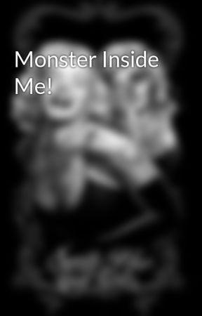 Monster Inside Me! by DivatheBoss