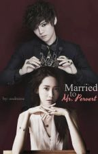 Married to Mr. PERVERT (LuYoon) (Slow UD) by xndless