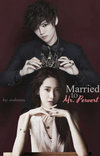 Married to Mr. PERVERT (LuYoon) [under major construction]