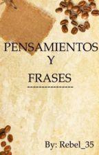PENSAMIENTOS Y FRASES ❤️ by Rebel_35