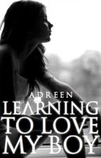 Learning To Love My Boy (#Wattys2018) by Addie2424