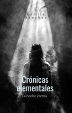 Cronicas Elementales: La noche eterna (PARTE 3) by shoyii1