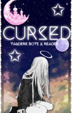 Cursed (Yandere! Boys X Reader) by MiilkyDragon