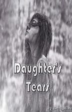 Daughter's tears (Completed: June 17 2015) by jhust_mine