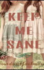 Keep Me Sane by lovedontfailmenow