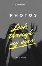 Look through my eyes - photos  by _BurnBright_