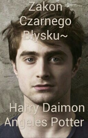 Zakon Czarnego Błysku~ Harry Daimon Angeles Potter  by AlisOliku