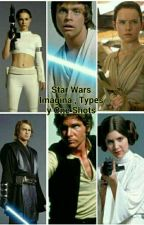 Star Wars : Imagina , Types y One Shots  by Maricatlove