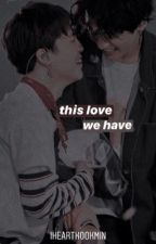 This Love We Have - jikook ff || #LOVEYOURSELFAWARDS by iheartkookmin