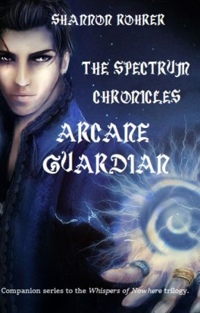 The Spectrum Chronicles: Arcane Guardian by RebelDynasty