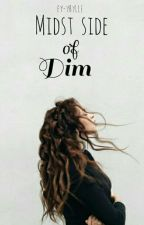 Midst side of dim by Ey-ybylle