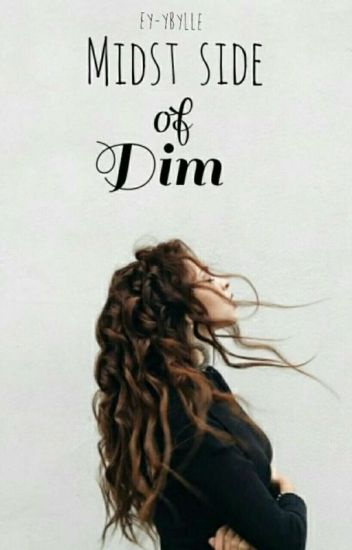 Midst side of dim