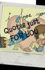 Quotes just FOR YOU ♥ ♡ ♥ ♡ [COMPLETED] by FireflyLady