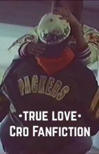 •True Love • Cro Fanfiction  by _thisisleyla_