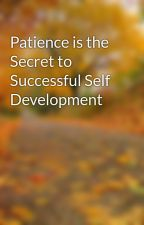 Patience is the Secret to Successful Self Development by link11chris