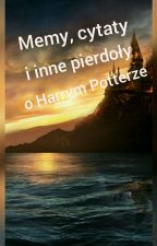 Memy, cytaty i inne pierdoły o Harrym Potterze ❤ by Julie_Marauder