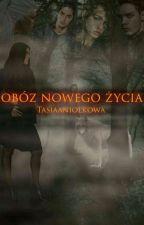 Obóz nowego życia.      by Tasiaaniolkowa