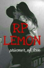 RP LEMON (ouvert) by Prisoner_of_love