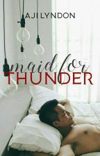 Maid for Thunder [SPG/R18+] [The Zyclones Series #1] #Wattys2017 by AjiLyndon