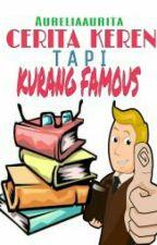Cerita Keren Tapi Kurang Famous by AureliaAurita6