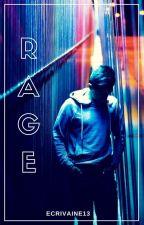 R A G E by Ecrivaine13