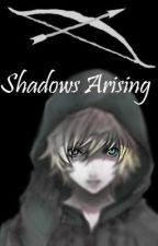 Shadows Arising *ON HOLD* by SilentSilverSlip