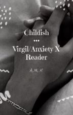 ❤️•Childish•❤️ [Anxiety X Childish! Reader] --DISCONTINUED-- by QueenofTheLoony-Bin