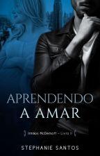 Aprendendo à Amar (Livro 2) by StephanieSantos026