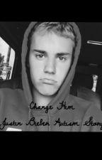 Change Him- A Justin Bieber Austism Story by jaybiebersmash