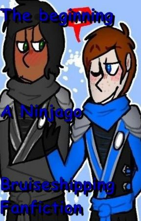 The beginning:   A ninjago bruiseshipping fanfiction by appledash101