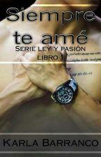 Serie Ley y Pasión siempre te ame Libro 1 © A La venta en Amazon. #PNovel by KarlaBarranco