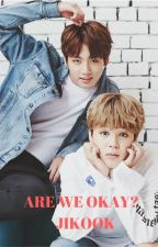 [101] Are we okay? - Jikook [COMPLETED] by btsrockz