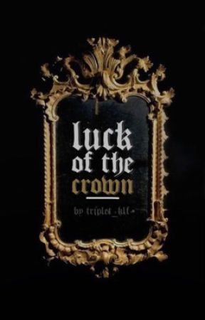 Luck of the Crown by Triplet_klf