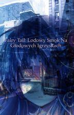 Fairy tail: Lodowy smok na głodowych igrzyskach by eweluna02