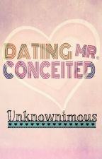 Dating Mr. Conceited by Unknownimous