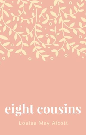 EIGHT COUSINS (Completed) by LouisaMayAlcott